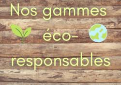 Nos gammes éco-responsables
